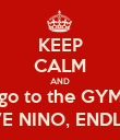 KEEP CALM AND go to the GYM &  LOVE NINO, ENDLESSLY - Personalised Poster large