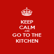 KEEP CALM AND GO TO THE KITCHEN - Personalised Poster large