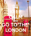 KEEP CALM AND GO TO THE  LONDON - Personalised Poster large