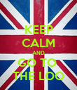 KEEP CALM AND GO TO  THE LOO - Personalised Poster large