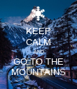 KEEP CALM AND GO TO THE MOUNTAINS - Personalised Poster large
