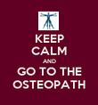 KEEP CALM AND GO TO THE OSTEOPATH - Personalised Poster large
