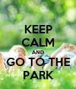 KEEP CALM AND GO TO THE PARK - Personalised Poster large