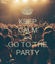 KEEP CALM AND GO TO THE PARTY - Personalised Poster large