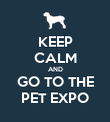 KEEP CALM AND GO TO THE PET EXPO - Personalised Poster large