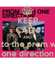 KEEP CALM AND go to the prom with one direction - Personalised Poster large