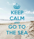 KEEP CALM AND GO TO THE SEA - Personalised Poster large