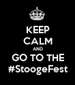 KEEP CALM AND GO TO THE #StoogeFest - Personalised Poster large