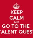 KEEP CALM AND GO TO THE  TALENT QUEST - Personalised Poster large