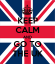 KEEP CALM AND GO TO THE UK - Personalised Poster large