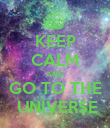 KEEP CALM AND GO TO THE  UNIVERSE - Personalised Poster large