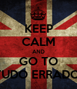 KEEP CALM AND GO TO TUDO ERRADO! - Personalised Poster large
