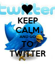 KEEP CALM AND GO TO TWITTER - Personalised Poster large