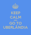 KEEP CALM AND GO TO UBERLÂNDIA - Personalised Poster large
