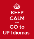 KEEP CALM and  GO to UP Idiomas  - Personalised Poster large