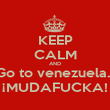 KEEP CALM AND Go to venezuela... ¡MUDAFUCKA! - Personalised Large Wall Decal