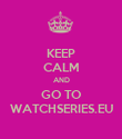 KEEP CALM AND GO TO WATCHSERIES.EU - Personalised Poster large