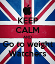 KEEP CALM AND Go to weight Watchers - Personalised Poster large