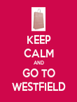 KEEP CALM AND GO TO WESTFIELD - Personalised Poster large