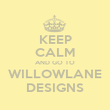 KEEP CALM AND GO TO WILLOWLANE DESIGNS - Personalised Poster large