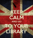 KEEP CALM AND GO TO YOUR LIBRARY - Personalised Poster large
