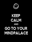 KEEP CALM AND GO TO YOUR MINDPALACE - Personalised Poster large