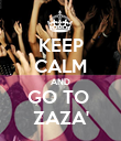 KEEP CALM AND GO TO  ZAZA' - Personalised Poster large