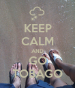 KEEP CALM AND GO TOBAGO - Personalised Poster large