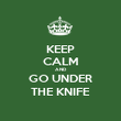 KEEP CALM AND GO UNDER THE KNIFE - Personalised Poster large