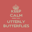 KEEP CALM AND GO UTTERLY BUTTERFLIES - Personalised Poster large
