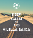KEEP CALM AND GO VILELLA BAIXA - Personalised Poster large