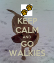 KEEP CALM AND GO WALKIES - Personalised Poster large