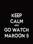 KEEP CALM AND GO WATCH MAROON 5 - Personalised Poster large