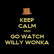 KEEP CALM AND GO WATCH WILLY WONKA - Personalised Poster large