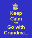 Keep Calm And  Go with Grandma… - Personalised Poster large