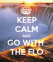 KEEP CALM AND GO WITH  THE FLO - Personalised Poster large