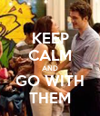 KEEP CALM AND GO WITH THEM - Personalised Poster large