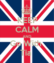 KEEP CALM AND Go With  Tia  - Personalised Poster large