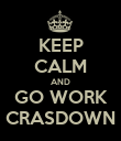 KEEP CALM AND GO WORK CRASDOWN - Personalised Poster large