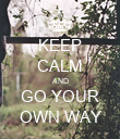 KEEP CALM AND GO YOUR OWN WAY - Personalised Poster large