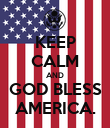 KEEP CALM AND GOD BLESS AMERICA. - Personalised Poster large