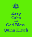 Keep Calm And God Bless  Quinn Kirsch - Personalised Poster large