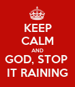 KEEP CALM AND GOD, STOP  IT RAINING - Personalised Poster large