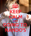 KEEP CALM AND GOING TO  NANDO'S - Personalised Poster large