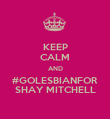 KEEP CALM AND #GOLESBIANFOR SHAY MITCHELL - Personalised Poster large