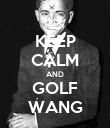 KEEP CALM AND GOLF WANG - Personalised Poster large