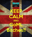 KEEP CALM AND GoML Bitches!! - Personalised Poster large