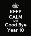KEEP CALM AND Good Bye Year 10 - Personalised Poster large