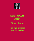 KEEP CALM AND Good Luck  for the exams Nek CHACA! - Personalised Poster large