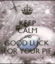 KEEP CALM AND GOOD LUCK  FOR YOUR PIF - Personalised Poster large